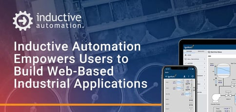 Inductive Automation Empowers Users To Build Web Based Industrial Applications