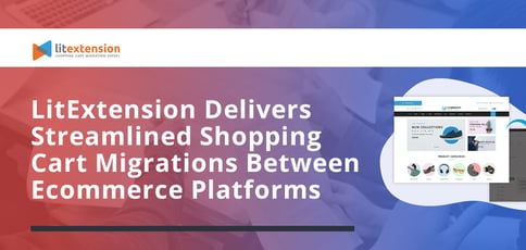 Litextension Delivers Streamlined Cart Migrations