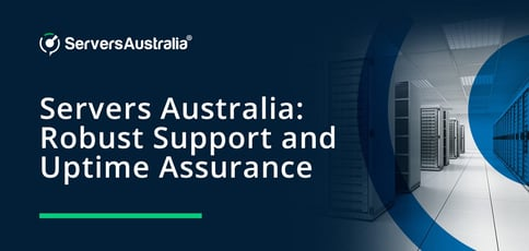 Servers Australia Offers Robust Support And Uptime Assurance