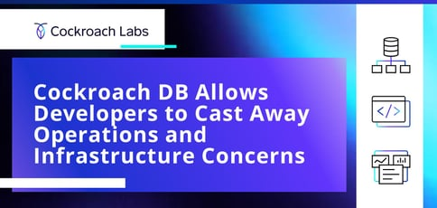 Cockroach Db Allows Developers To Cast Away Operations And Infrastructure Concerns