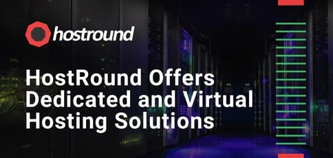 Hostround Offers Dedicated And Virtual Hosting Solutions