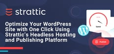 Strattic's End-to-End Headless Hosting and Publishing Platform Makes WordPress an Ideal Solution for Marketers and Developers Alike