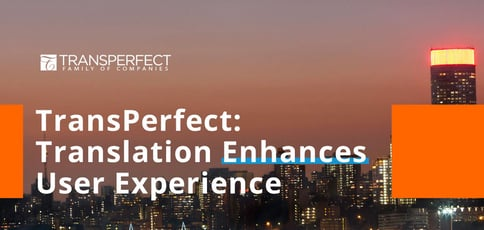 Transperfect Offers Translation That Enhances User Experience