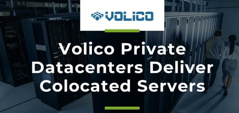 Volico Private Datacenters Deliver Colocated Servers
