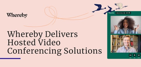 Whereby Delivers Hosted Video Conferencing Solutions
