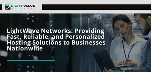 Lightwave Networks Provides Reliable Hosting Solutions
