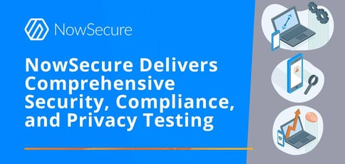 Nowsecure Delivers Comprehensive Security Compliance And Privacy Testing