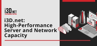 i3D.net Delivers High-Performance Server and Network Capacity for the Video Game Market and Enterprise IT