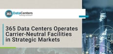 365 Data Centers Provides Colocation, Cloud, and Server Infrastructure Solutions Focused on Strategic Markets