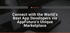 Hire Talented Mobile App Developers, Site-Building Groups, and Digital Marketing Agencies Using AppFutura's Unique Marketplace