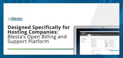 Blesta: An Open Customer Management, Billing, and Support Platform Designed Specifically for Hosting Companies