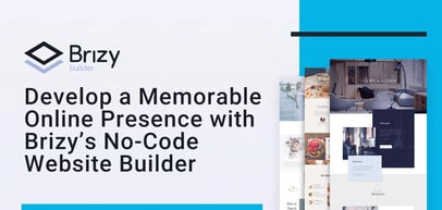 Develop a Memorable Online Presence with Brizy's No-Code Website Builder and Hosting Solutions