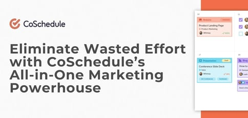 Eliminate Wasted Effort With Coschedule