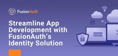 Supercharge Development with FusionAuth: A Secure Identity and Access Management Solution Users Can Install on Any Server