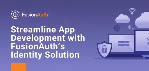 Streamline App Development With Fusionauth