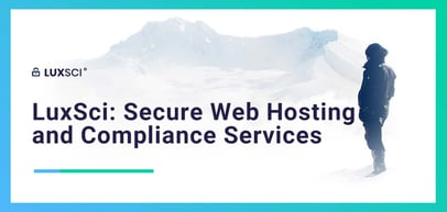 LuxSci Delivers Secure Web Hosting and Compliance Services for Clients in Regulated Markets