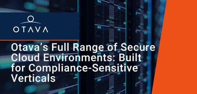 Otava Delivers a Full Range of Secure Cloud Server Environments Built for Compliance-Sensitive Verticals