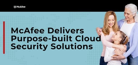 Mcafee Delivers Purpose Built Cloud Security Solutions