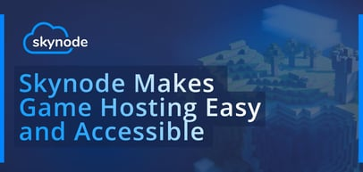 Skynode Offers Affordable Game Hosting Solutions and Hands-on Support to Clients Around the World