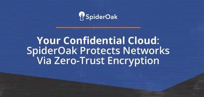 Your Confidential Cloud: SpiderOak Protects Server Networks Via Zero-Trust Encryption