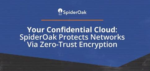 Spideroak Protects Networks Via Zero Trust Encryption