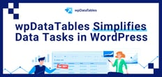 wpDataTables Helps Entrepreneurs Boost Productivity by Enabling Advanced Data Management Within WordPress