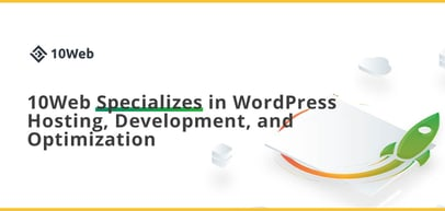 10Web Specializes in Automated WordPress Hosting, Development, and Optimization