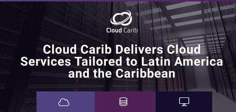 Cloud Carib Offers Cloud Services Tailored To Latin America And The Caribbean
