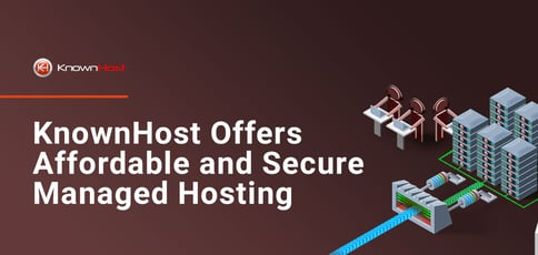 Knownhost Offers Affordable And Secure Managed Hosting