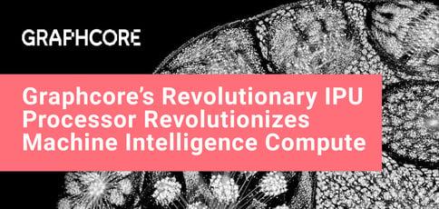 Graphcore Revolutionizes Machine Intelligence Compute
