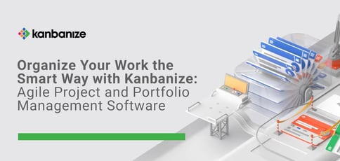 Organize Your Work The Smart Way With Kanbanize