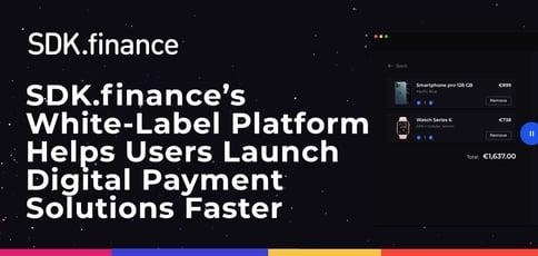 Sdk Finance Delivers A White Label Platform Digital Payment Solutions