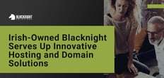Blacknight: Serving Up Hosting, Domain Registration, and Security Solutions for Individuals and Businesses Worldwide