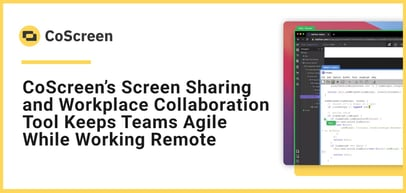 How CoScreen's Cloud-Hosted Screen Sharing and Workplace Collaboration Tool Keeps Teams Agile