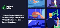 Upper Hand's Cloud-Hosted Management Software Helps Sports and Fitness Businesses Gain a Competitive Edge