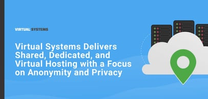 Virtual Systems Delivers Shared, Dedicated, and Virtual Hosting with a Focus on Anonymity and Privacy