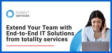 An Extension of Your Team: totality services Delivers End-to-End IT Solutions Including Security, Support, and Hosting