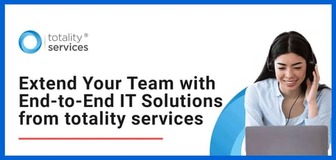 Extend Your Team With End To End It Solutions From Totality Services