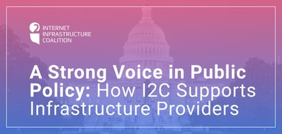 A Strong Advocate: How the Internet Infrastructure Coalition Supports Hosting Companies, MSPs, and Registrars