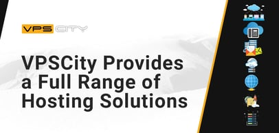 VpsCity Delivers a Full Range of Hosting Solutions for Businesses That Aim to Expand Globally