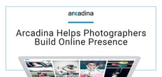 Bring Your Studio Online With Arcadina's Suite of Hosting, Website, and Business Solutions Built Specifically for Photographers