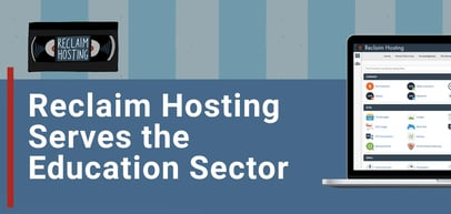 Reclaim Hosting Brings Schools and Institutions Flexible Hosting, Managed Infrastructure, and Cloud Services
