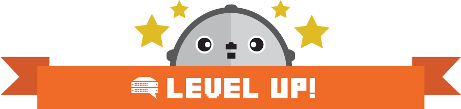 Step 1 Complete: Level Up!