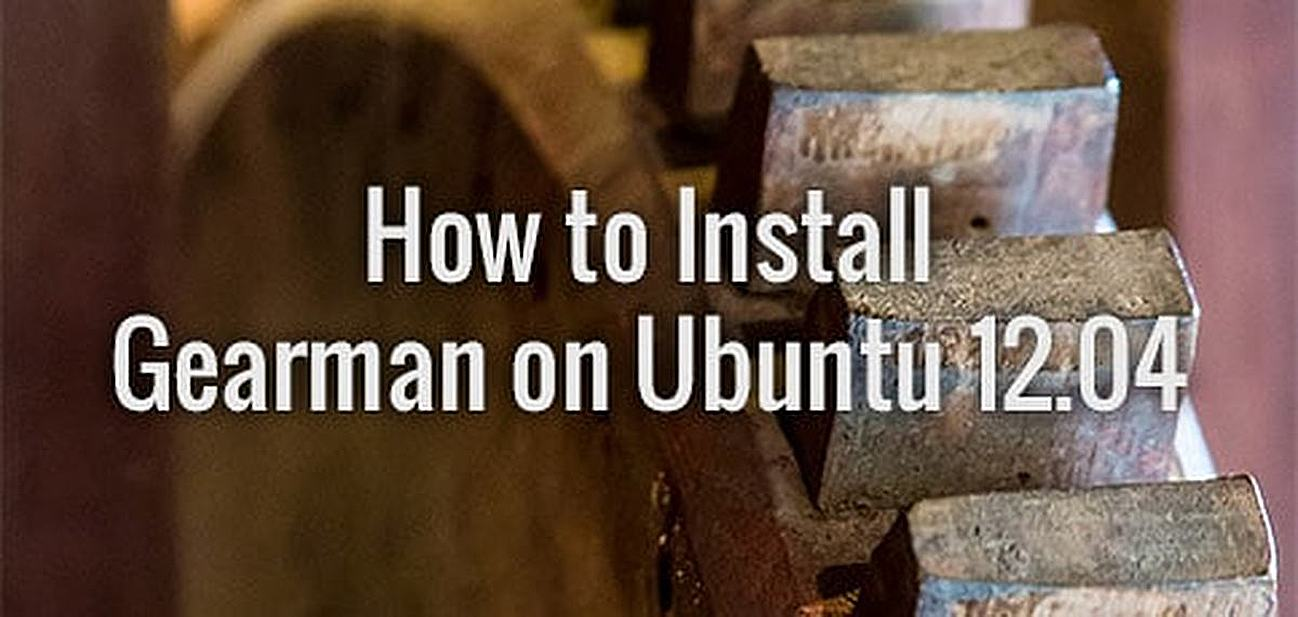 How to Install Gearman on Ubuntu 12.04