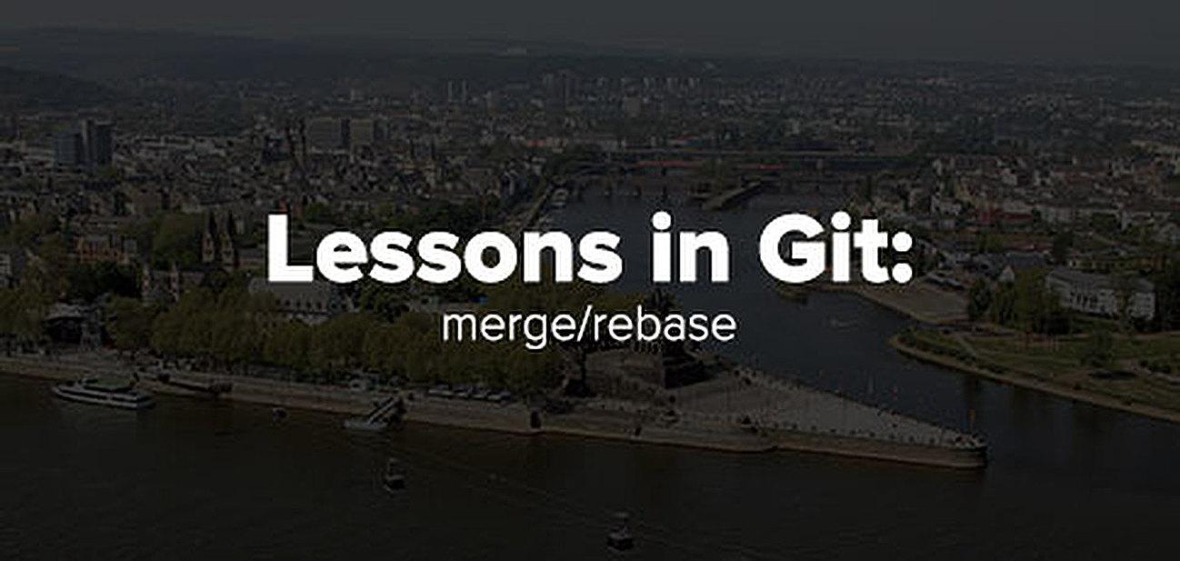 Lessons in Git: merge/rebase