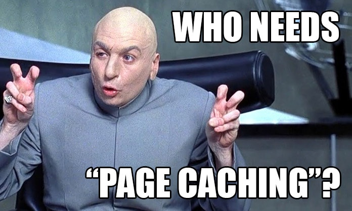 Who Needs Page Caching?