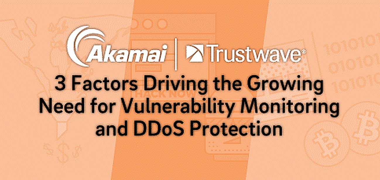 Akamai and Trustwave™ — 3 Factors Driving the Growing Need for Vulnerability Monitoring & DDoS Protection