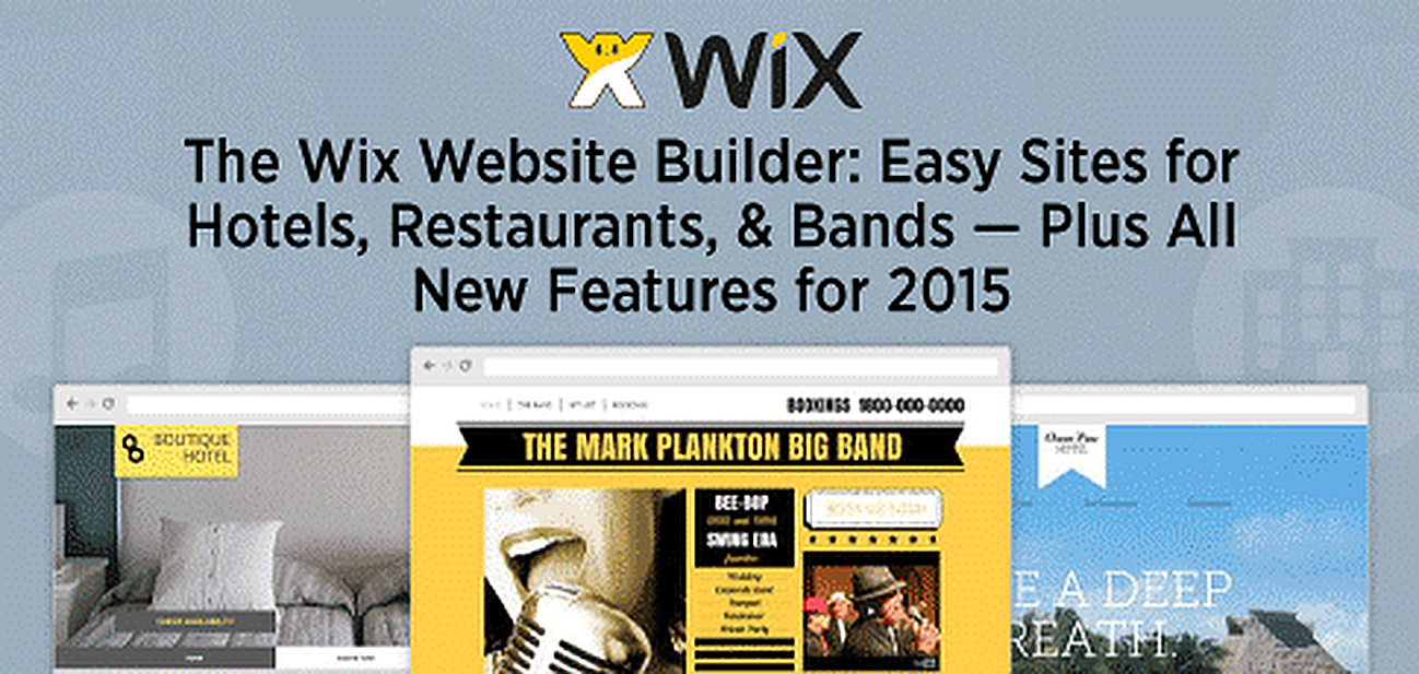 The Wix Website Builder: Easy Sites for Hotels, Restaurants, & Bands — Plus All New Features for 2015