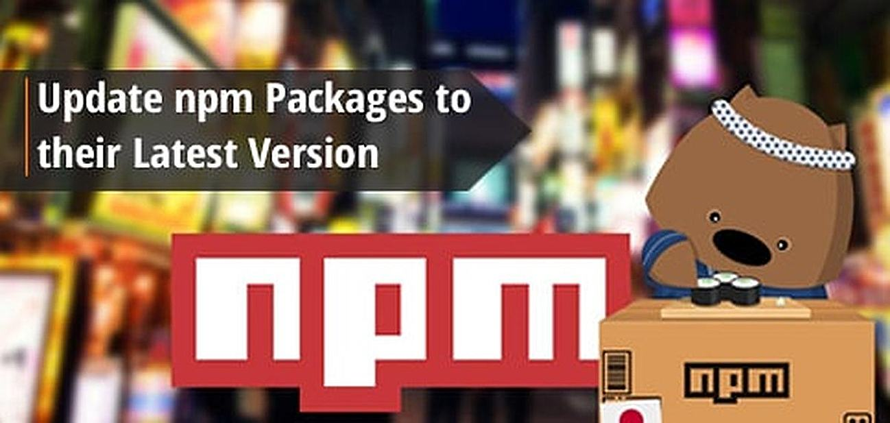 how to update npm packages to latest version