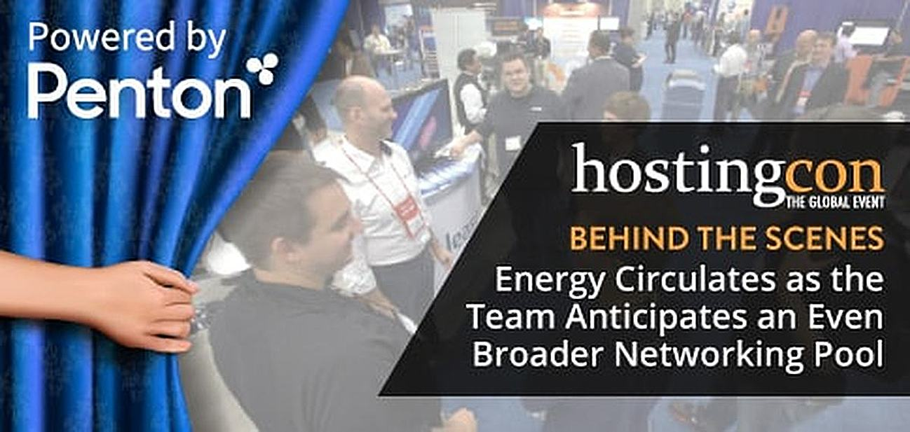"HostingCon ""Behind the Scenes"" — Energy Circulates as the Team Anticipates a Broader Networking Pool for Hosts, ISPs, Telcos, & VARs"